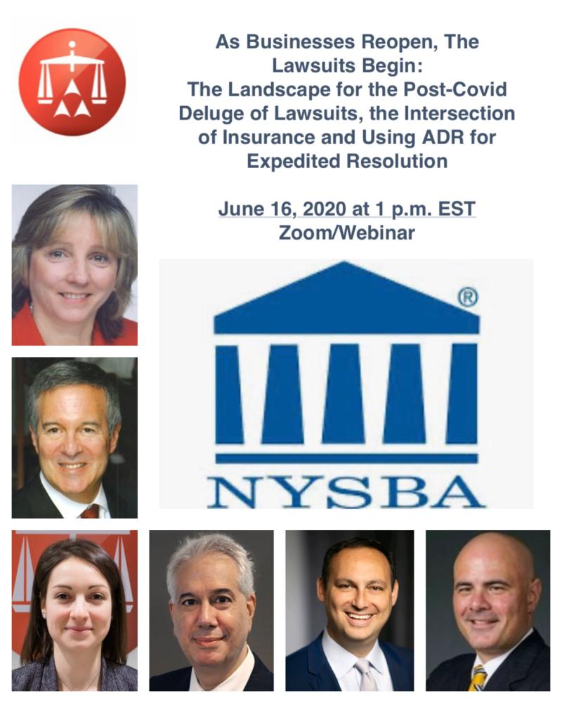 As Businesses reopen, the lawsuits being: the landscape for the post-covid deluge of lawsuits, the intersection of insurance and using ADR for Expedited Resolution. June 16, 2020 at 1pm EST Zoom/Webinar. NYSBA